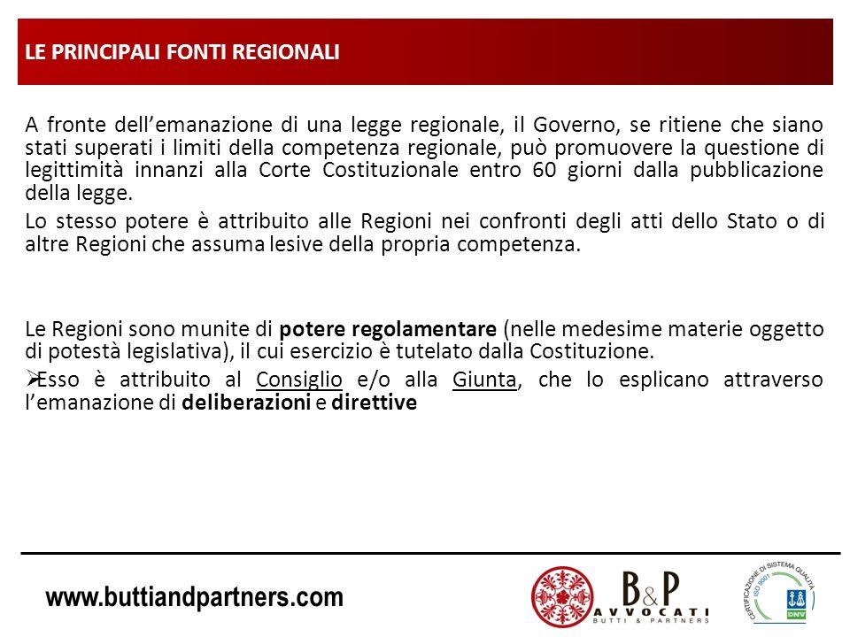 www.buttiandpartners.com LE PRINCIPALI FONTI REGIONALI A fronte dellemanazione di una legge regionale, il Governo, se ritiene che siano stati superati