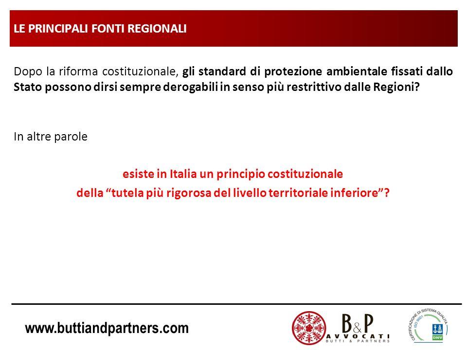 www.buttiandpartners.com LE PRINCIPALI FONTI REGIONALI Dopo la riforma costituzionale, gli standard di protezione ambientale fissati dallo Stato posso