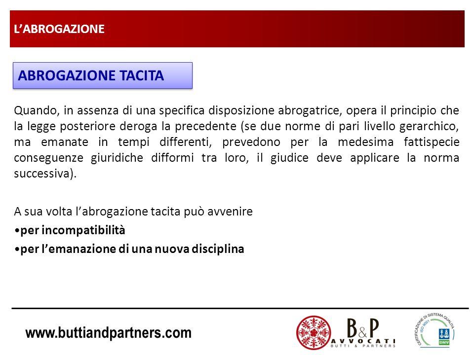 www.buttiandpartners.com LABROGAZIONE Quando, in assenza di una specifica disposizione abrogatrice, opera il principio che la legge posteriore deroga