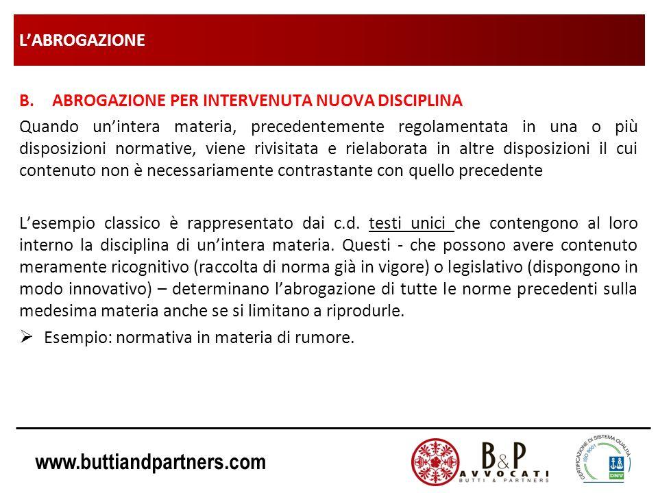 www.buttiandpartners.com LABROGAZIONE B.ABROGAZIONE PER INTERVENUTA NUOVA DISCIPLINA Quando unintera materia, precedentemente regolamentata in una o p