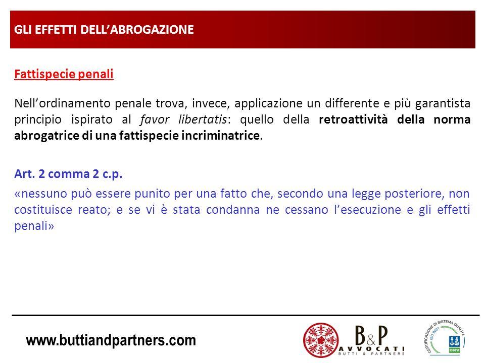www.buttiandpartners.com GLI EFFETTI DELLABROGAZIONE Fattispecie penali Nellordinamento penale trova, invece, applicazione un differente e più garanti