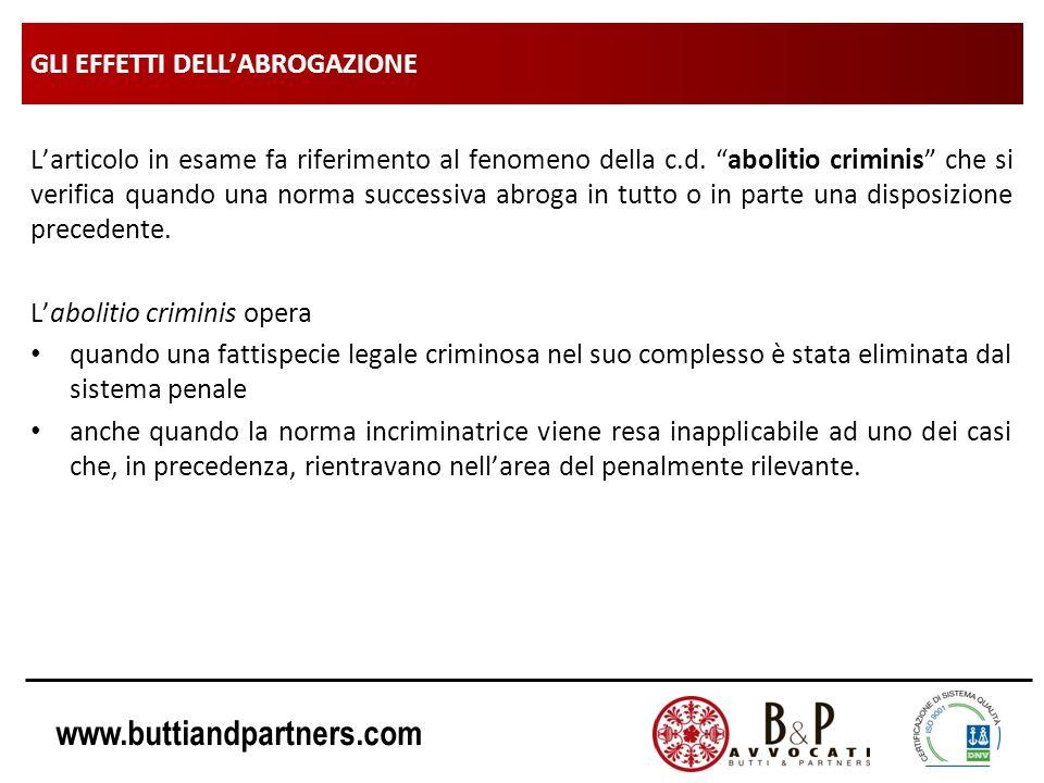 www.buttiandpartners.com GLI EFFETTI DELLABROGAZIONE Larticolo in esame fa riferimento al fenomeno della c.d. abolitio criminis che si verifica quando
