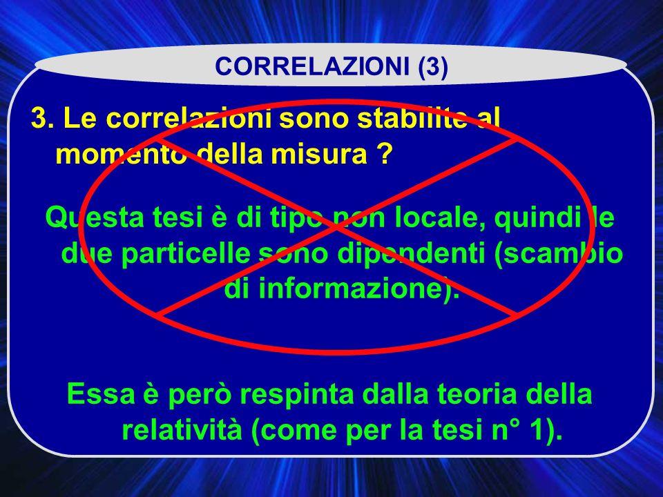 CORRELAZIONI (3) 3.Le correlazioni sono stabilite al momento della misura .