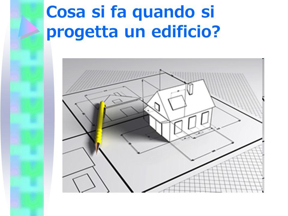Cosa si fa quando si progetta un edificio?