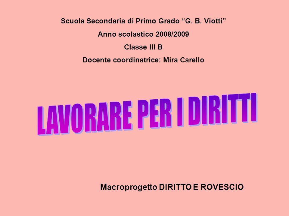 Scuola Secondaria di Primo Grado G. B. Viotti Anno scolastico 2008/2009 Classe III B Docente coordinatrice: Mira Carello Macroprogetto DIRITTO E ROVES