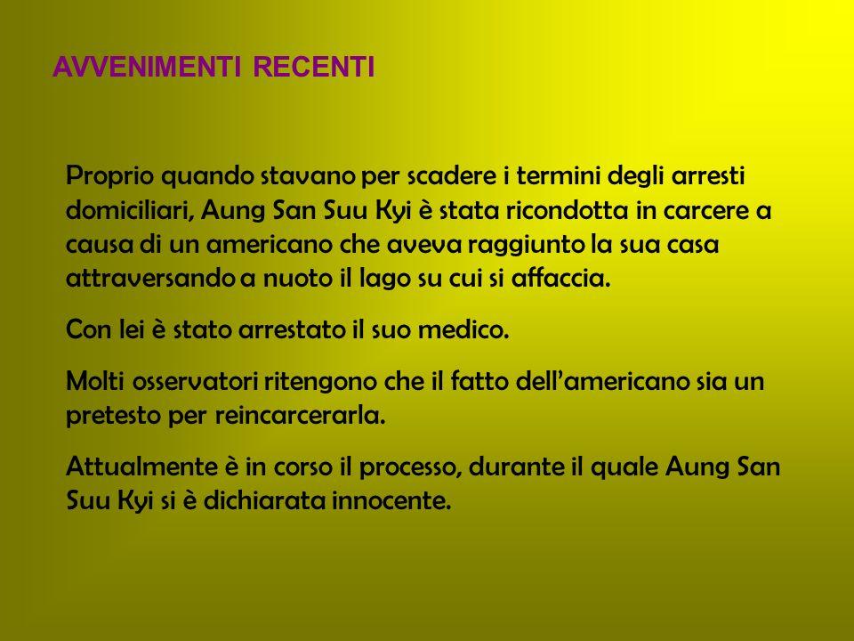 AVVENIMENTI RECENTI Proprio quando stavano per scadere i termini degli arresti domiciliari, Aung San Suu Kyi è stata ricondotta in carcere a causa di