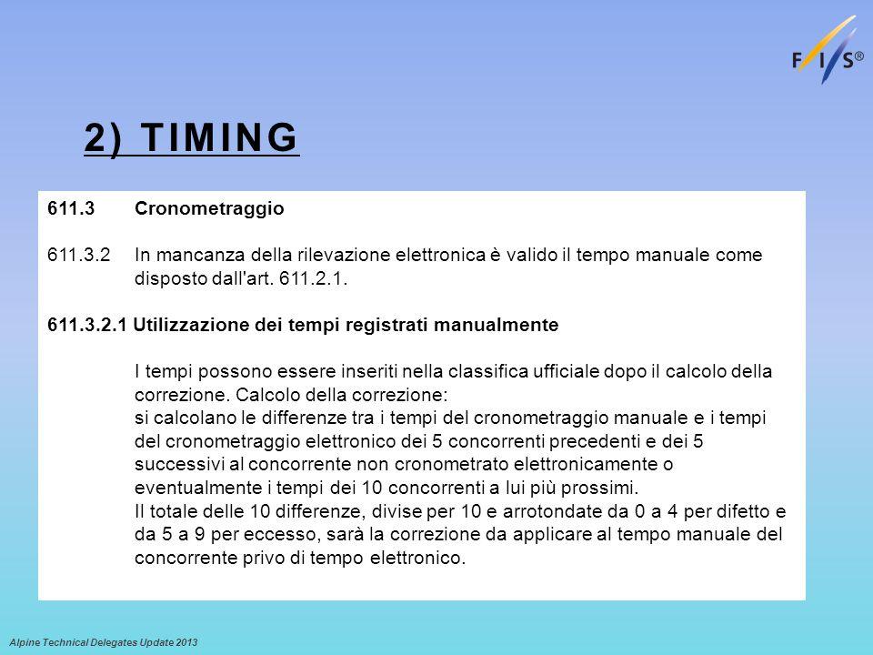 2) TIMING Alpine Technical Delegates Update 2013 611.3Cronometraggio 611.3.2In mancanza della rilevazione elettronica è valido il tempo manuale come disposto dall art.