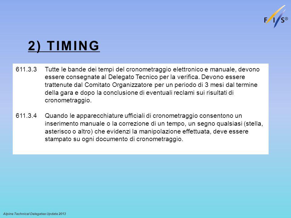 2) TIMING Alpine Technical Delegates Update 2013 611.3.3 Tutte le bande dei tempi del cronometraggio elettronico e manuale, devono essere consegnate al Delegato Tecnico per la verifica.
