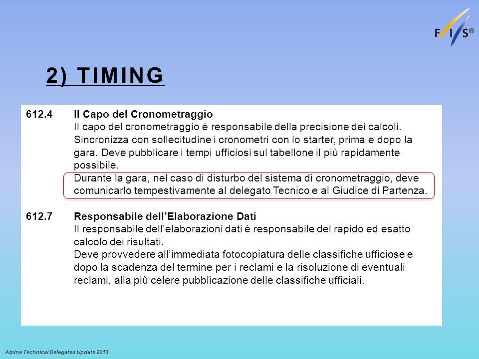 2) TIMING Alpine Technical Delegates Update 2013 612.4 Il Capo del Cronometraggio Il capo del cronometraggio è responsabile della precisione dei calco