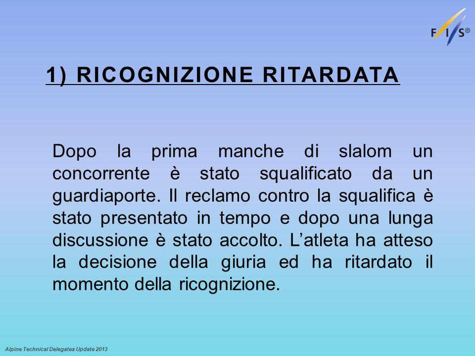 1) RICOGNIZIONE RITARDATA Dopo la prima manche di slalom un concorrente è stato squalificato da un guardiaporte.