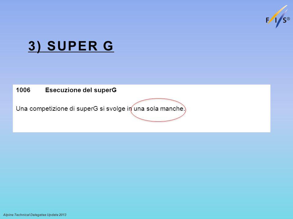 3) SUPER G Alpine Technical Delegates Update 2013 1006Esecuzione del superG Una competizione di superG si svolge in una sola manche.