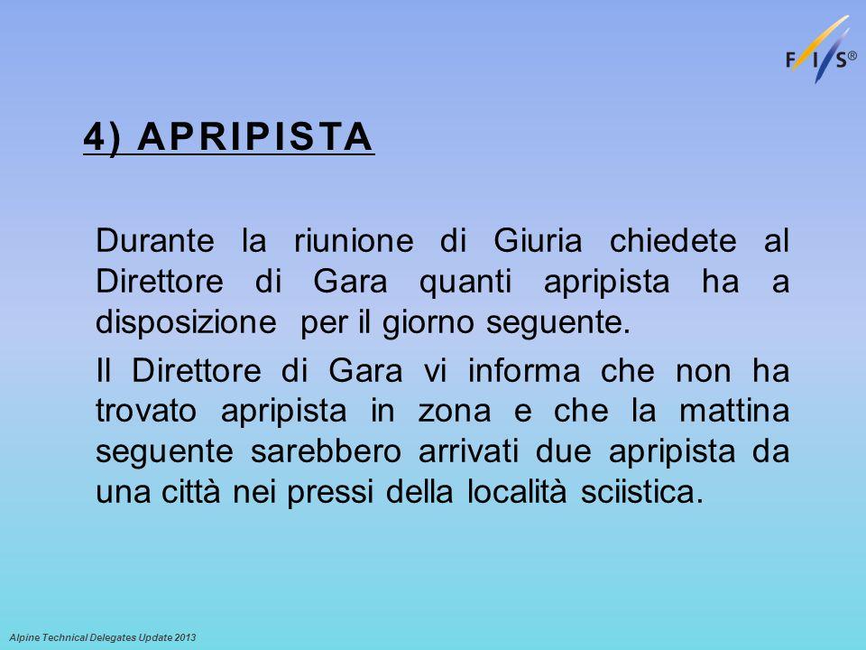 4) APRIPISTA Durante la riunione di Giuria chiedete al Direttore di Gara quanti apripista ha a disposizione per il giorno seguente.