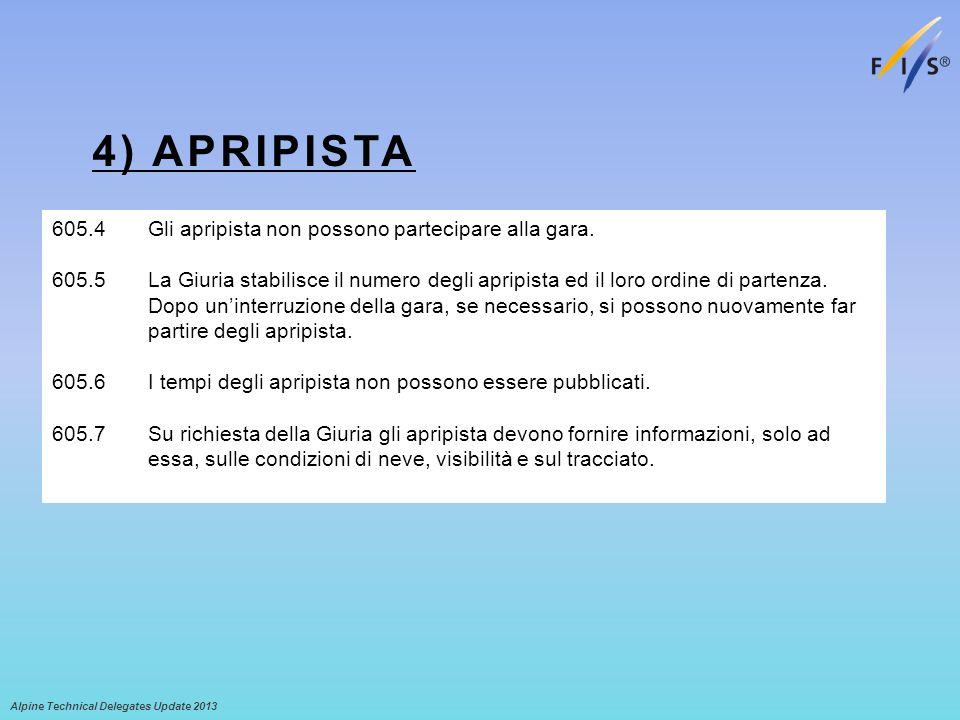 4) APRIPISTA Alpine Technical Delegates Update 2013 605.4 Gli apripista non possono partecipare alla gara. 605.5 La Giuria stabilisce il numero degli