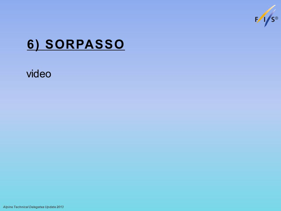 6) SORPASSO video Alpine Technical Delegates Update 2013