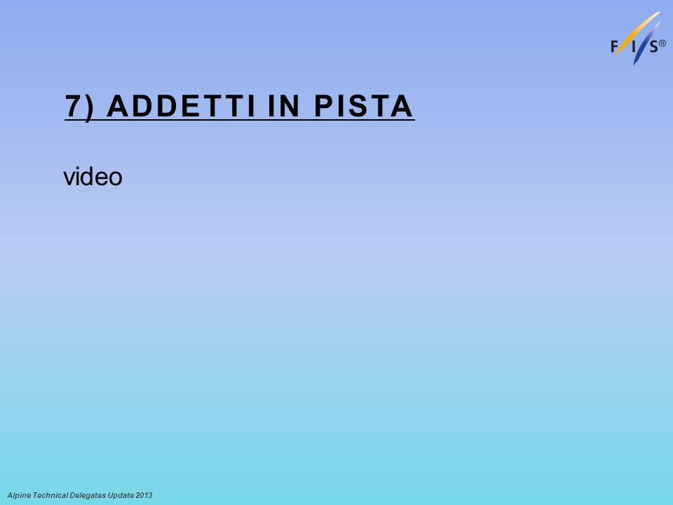 7) ADDETTI IN PISTA video Alpine Technical Delegates Update 2013