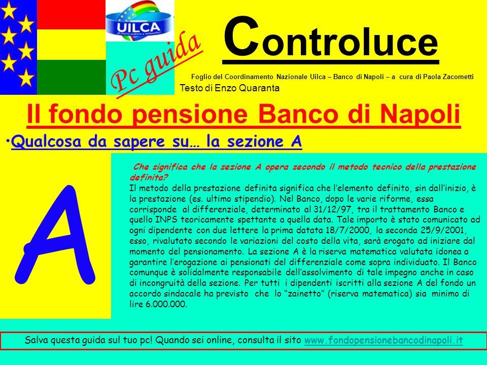 Il fondo pensione Banco di Napoli C ontroluce Foglio del Coordinamento Nazionale Uilca – Banco di Napoli – a cura di Paola Zacometti Testo di Enzo Quaranta Pc guida Salva questa guida sul tuo pc.
