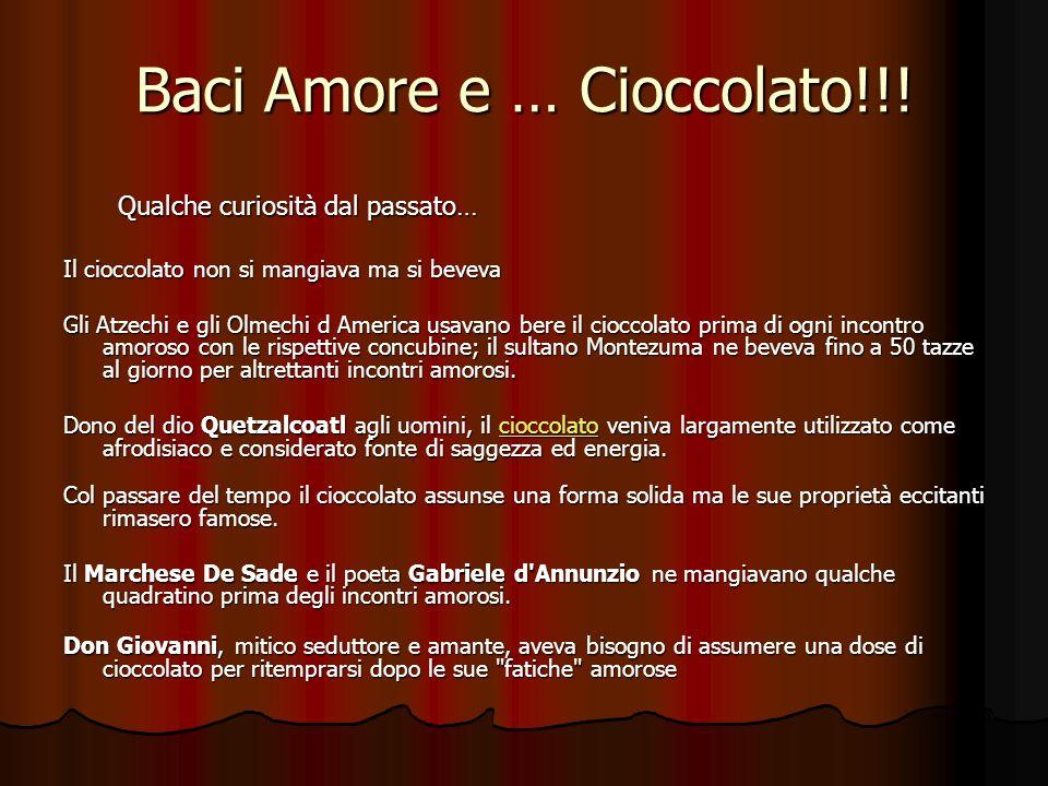 Baci Amore e … Cioccolato!!! Qualche curiosità dal passato… Qualche curiosità dal passato… Il cioccolato non si mangiava ma si beveva Gli Atzechi e gl
