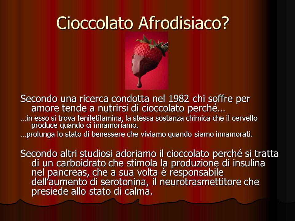 Cioccolato Afrodisiaco? Secondo una ricerca condotta nel 1982 chi soffre per amore tende a nutrirsi di cioccolato perché… …in esso si trova feniletila