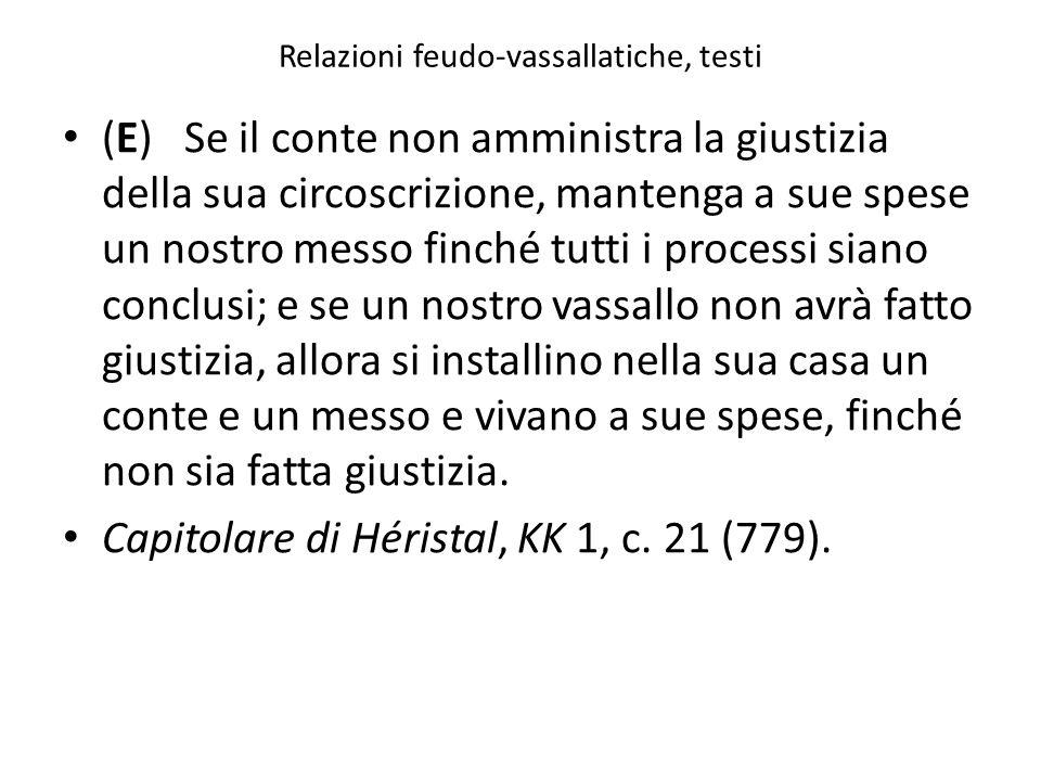 Relazioni feudo-vassallatiche, testi (E) Se il conte non amministra la giustizia della sua circoscrizione, mantenga a sue spese un nostro messo finché