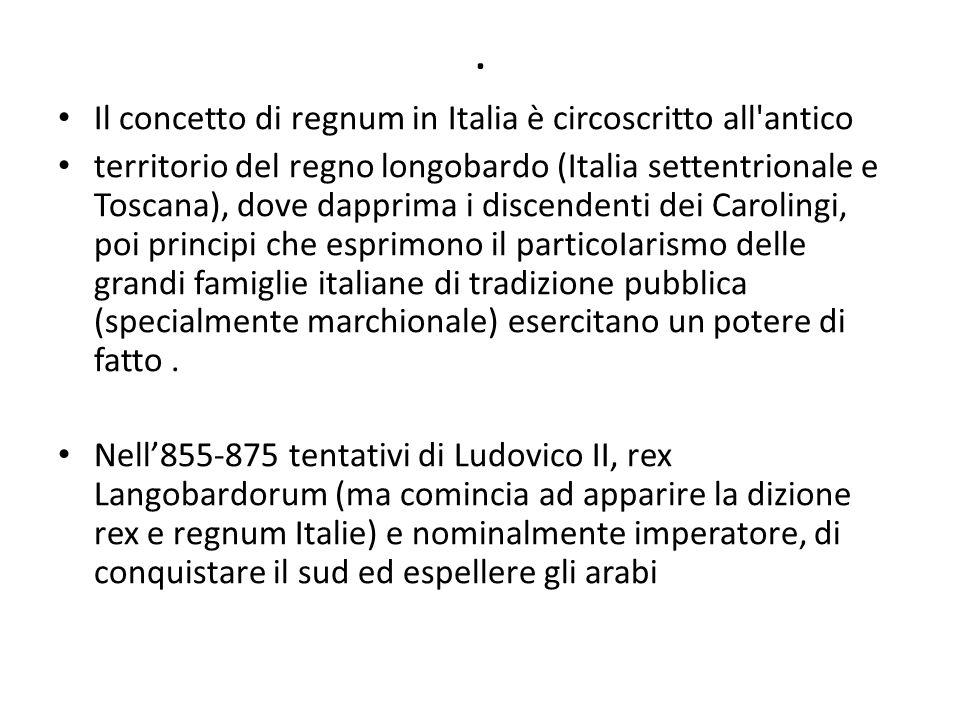 . Il concetto di regnum in Italia è circoscritto all'antico territorio del regno longobardo (Italia settentrionale e Toscana), dove dapprima i discend