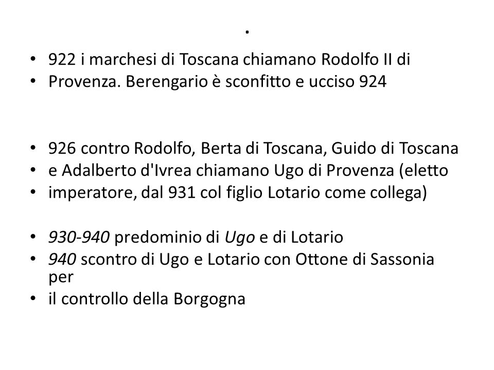 . 922 i marchesi di Toscana chiamano Rodolfo II di Provenza. Berengario è sconfitto e ucciso 924 926 contro Rodolfo, Berta di Toscana, Guido di Toscan