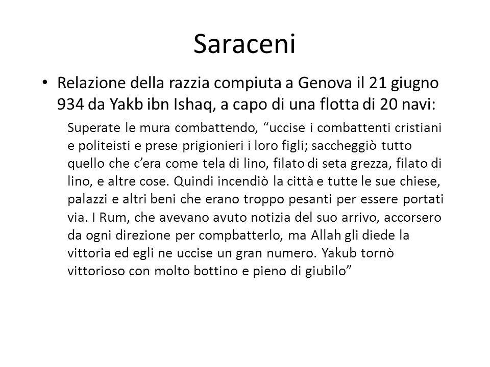 Saraceni Relazione della razzia compiuta a Genova il 21 giugno 934 da Yakb ibn Ishaq, a capo di una flotta di 20 navi: Superate le mura combattendo, u