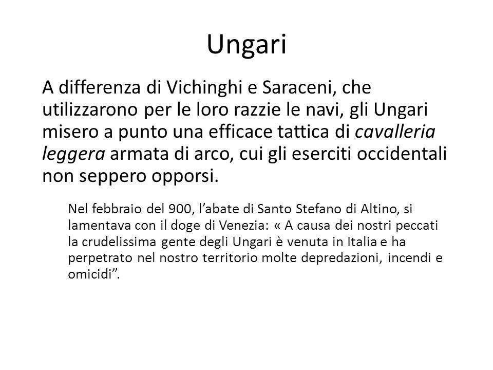 Ungari A differenza di Vichinghi e Saraceni, che utilizzarono per le loro razzie le navi, gli Ungari misero a punto una efficace tattica di cavalleria
