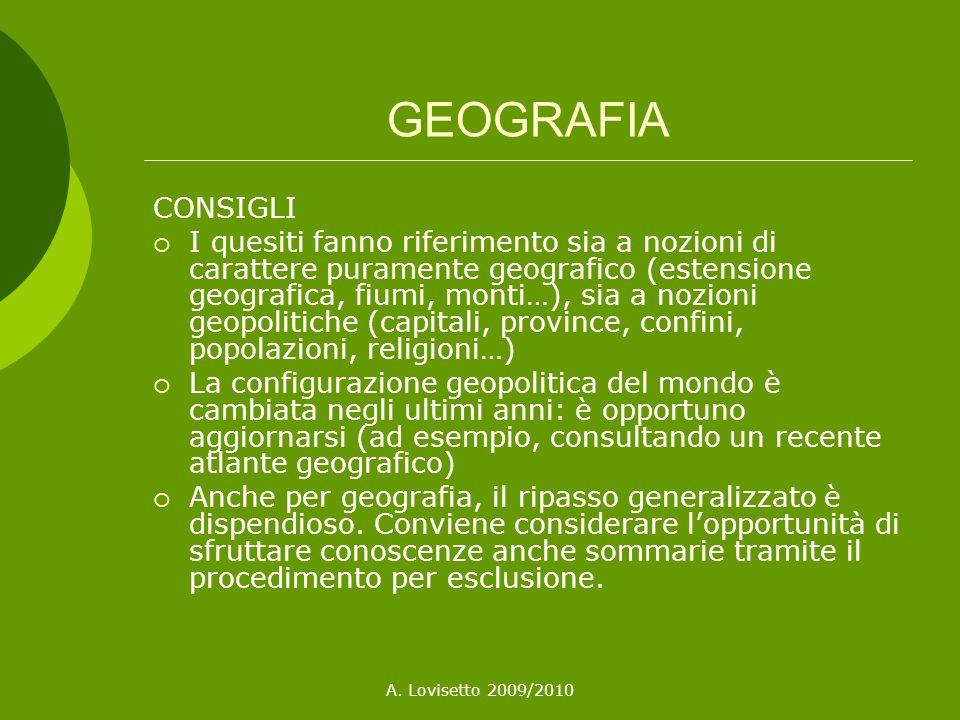 A. Lovisetto 2009/2010 GEOGRAFIA CONSIGLI I quesiti fanno riferimento sia a nozioni di carattere puramente geografico (estensione geografica, fiumi, m