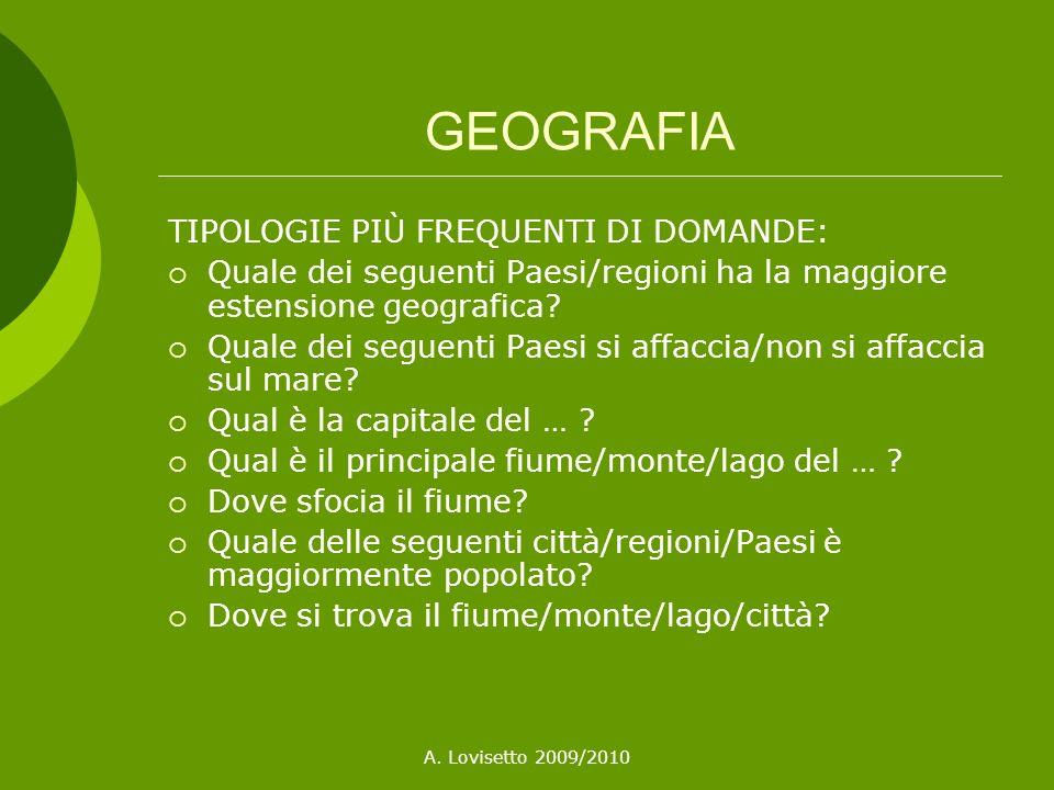 A. Lovisetto 2009/2010 GEOGRAFIA TIPOLOGIE PIÙ FREQUENTI DI DOMANDE: Quale dei seguenti Paesi/regioni ha la maggiore estensione geografica? Quale dei