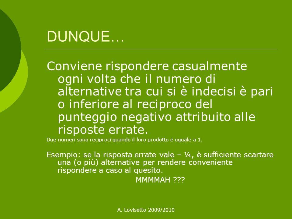 A. Lovisetto 2009/2010 DUNQUE… Conviene rispondere casualmente ogni volta che il numero di alternative tra cui si è indecisi è pari o inferiore al rec