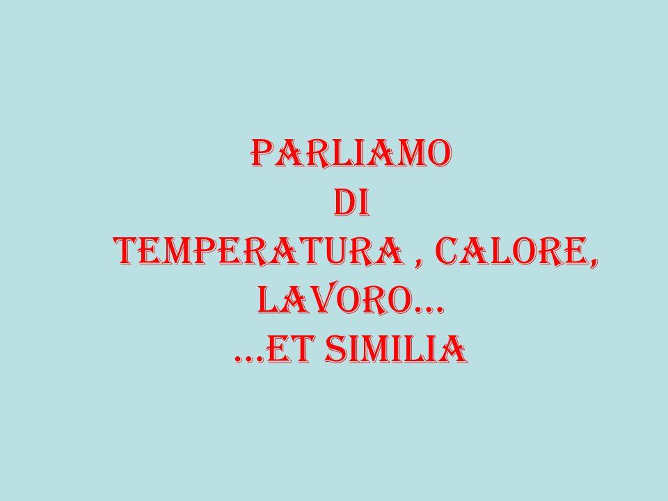 Parliamo di temperatura, calore, lavoro… …et similia