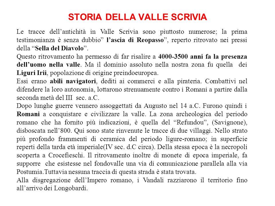 STORIA DELLA VALLE SCRIVIA Le tracce dellantichità in Valle Scrivia sono piuttosto numerose; la prima testimonianza è senza dubbio lascia di Reopasso, reperto ritrovato nei pressi della Sella del Diavolo.