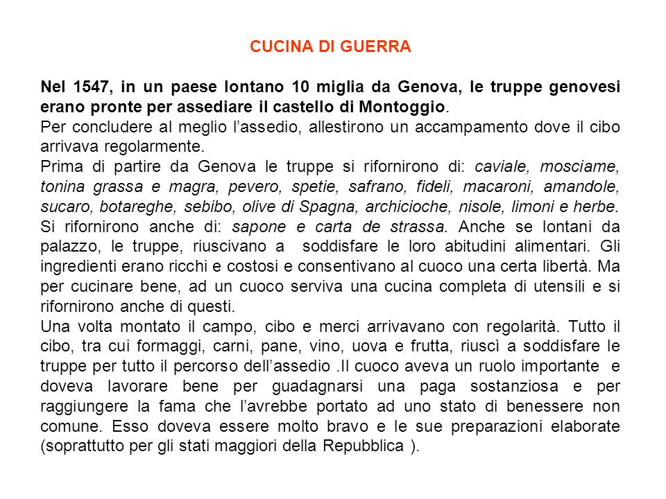 CUCINA DI GUERRA Nel 1547, in un paese lontano 10 miglia da Genova, le truppe genovesi erano pronte per assediare il castello di Montoggio.