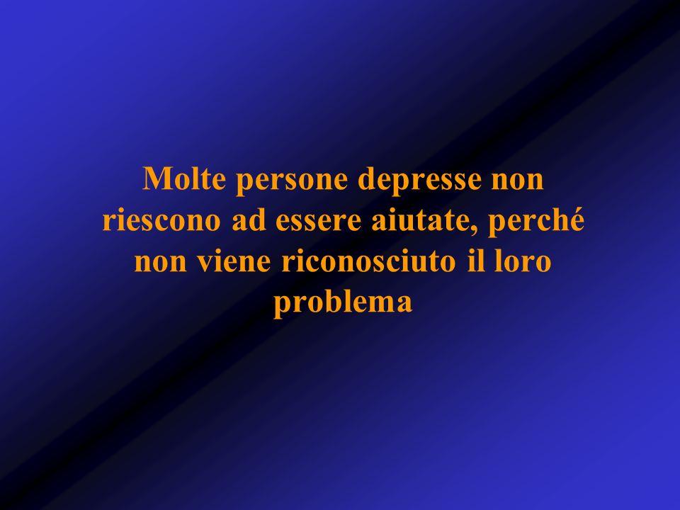 Molte persone depresse non riescono ad essere aiutate, perché non viene riconosciuto il loro problema