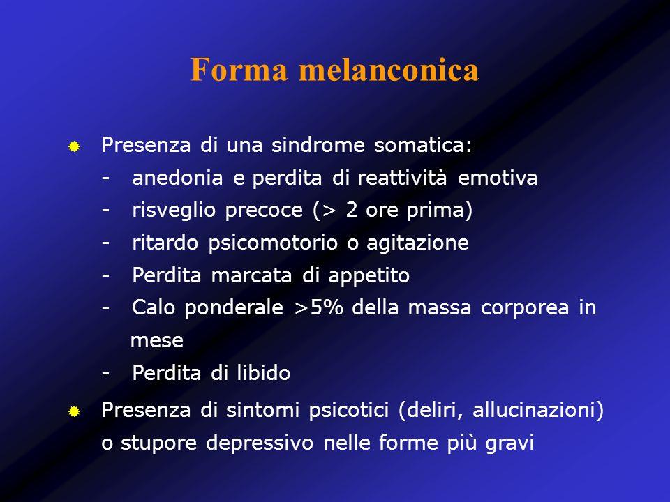 Forma melanconica Presenza di una sindrome somatica: - anedonia e perdita di reattività emotiva - risveglio precoce (> 2 ore prima) - ritardo psicomot