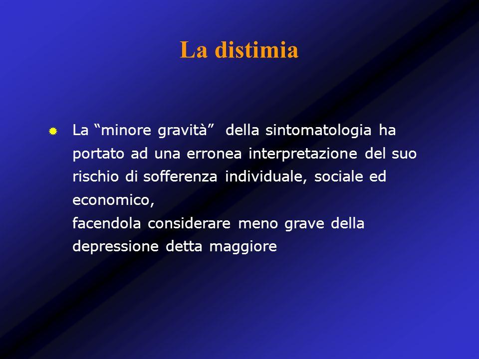 La distimia La minore gravità della sintomatologia ha portato ad una erronea interpretazione del suo rischio di sofferenza individuale, sociale ed eco