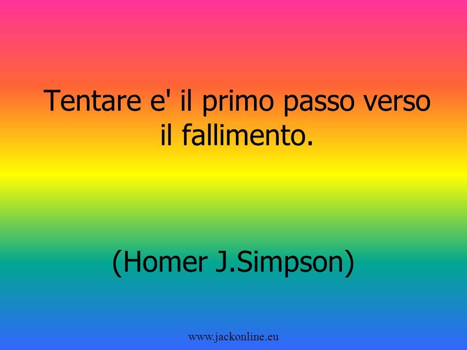 www.jackonline.eu Tentare e il primo passo verso il fallimento. (Homer J.Simpson)