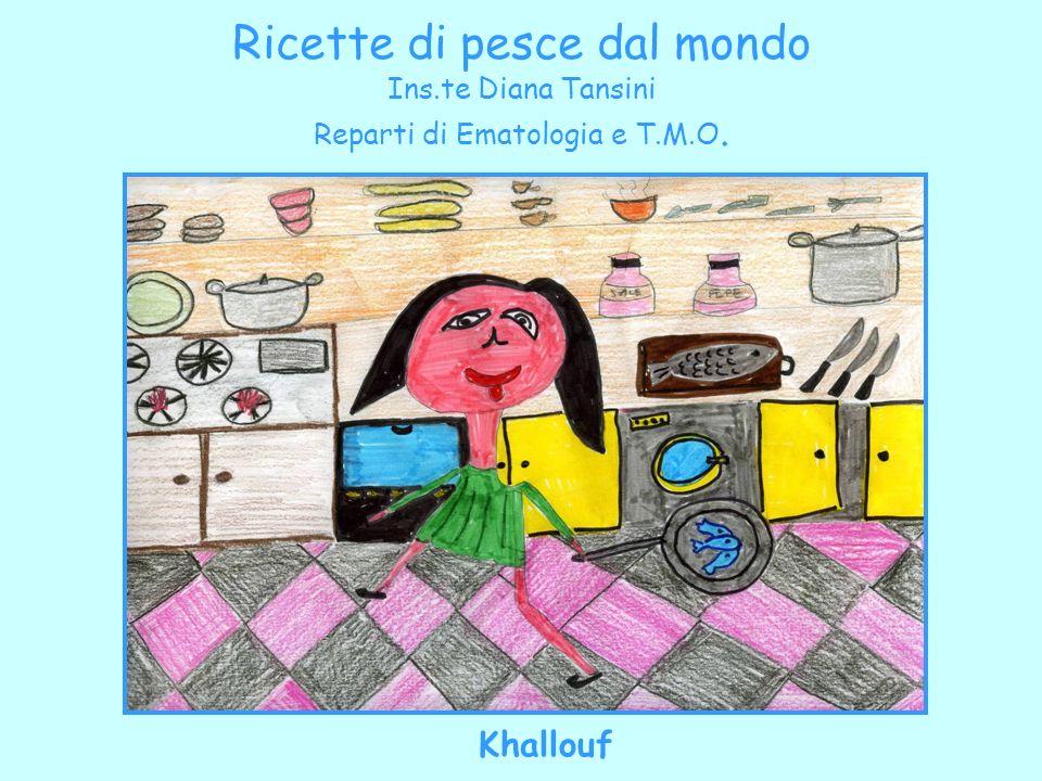 Ricette di pesce dal mondo Ins.te Diana Tansini Reparti di Ematologia e T.M.O. Khallouf