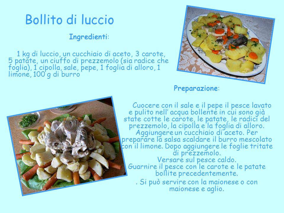 Bollito di luccio Ingredienti: 1 kg di luccio, un cucchiaio di aceto, 3 carote, 5 patate, un ciuffo di prezzemolo (sia radice che foglia), 1 cipolla,