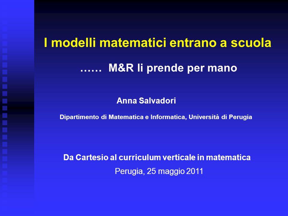 I modelli matematici entrano a scuola Anna Salvadori Dipartimento di Matematica e Informatica, Università di Perugia …… M&R li prende per mano Da Cart