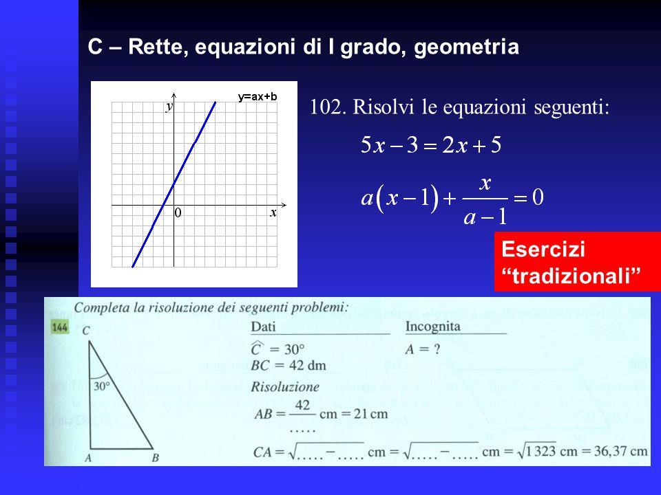 C – Rette, equazioni di I grado, geometria 102. Risolvi le equazioni seguenti: Esercizi tradizionali