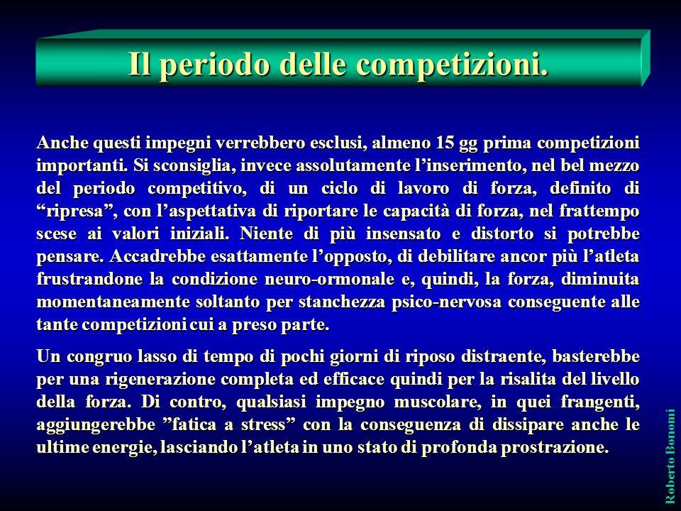 Il periodo delle competizioni. Roberto Bonomi Anche questi impegni verrebbero esclusi, almeno 15 gg prima competizioni importanti. Si sconsiglia, inve