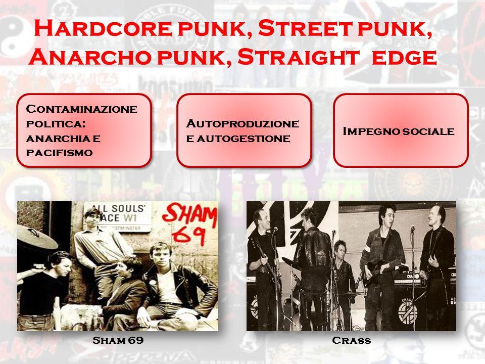 Hardcore punk, Street punk, Anarcho punk, Straight edge Sham 69 Autoproduzione e autogestione Impegno sociale Contaminazione politica: anarchia e pacifismo Crass