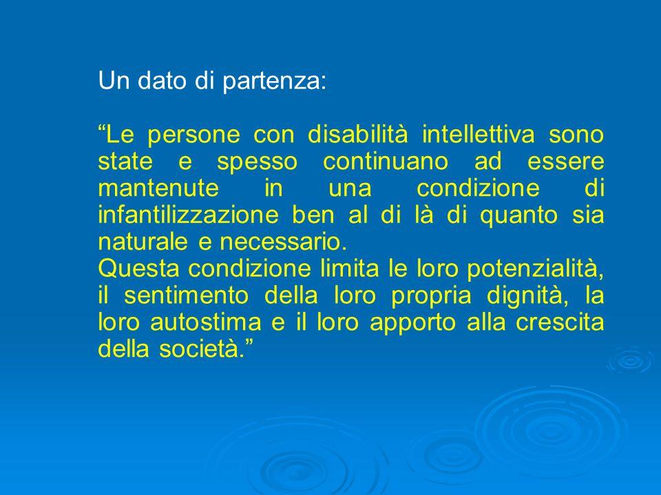 Un dato di partenza: Le persone con disabilità intellettiva sono state e spesso continuano ad essere mantenute in una condizione di infantilizzazione ben al di là di quanto sia naturale e necessario.