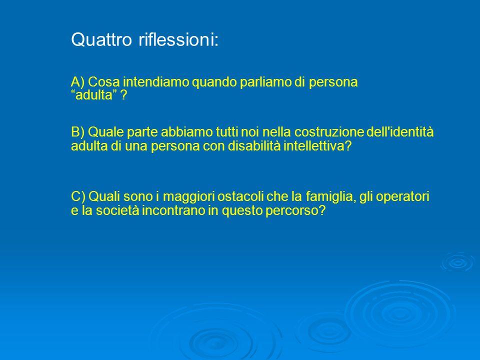 Quattro riflessioni: B) Quale parte abbiamo tutti noi nella costruzione dell'identità adulta di una persona con disabilità intellettiva? C) Quali sono