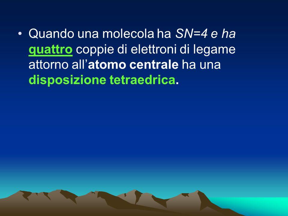 Quando una molecola ha SN=4 e ha quattro coppie di elettroni di legame attorno allatomo centrale ha una disposizione tetraedrica.