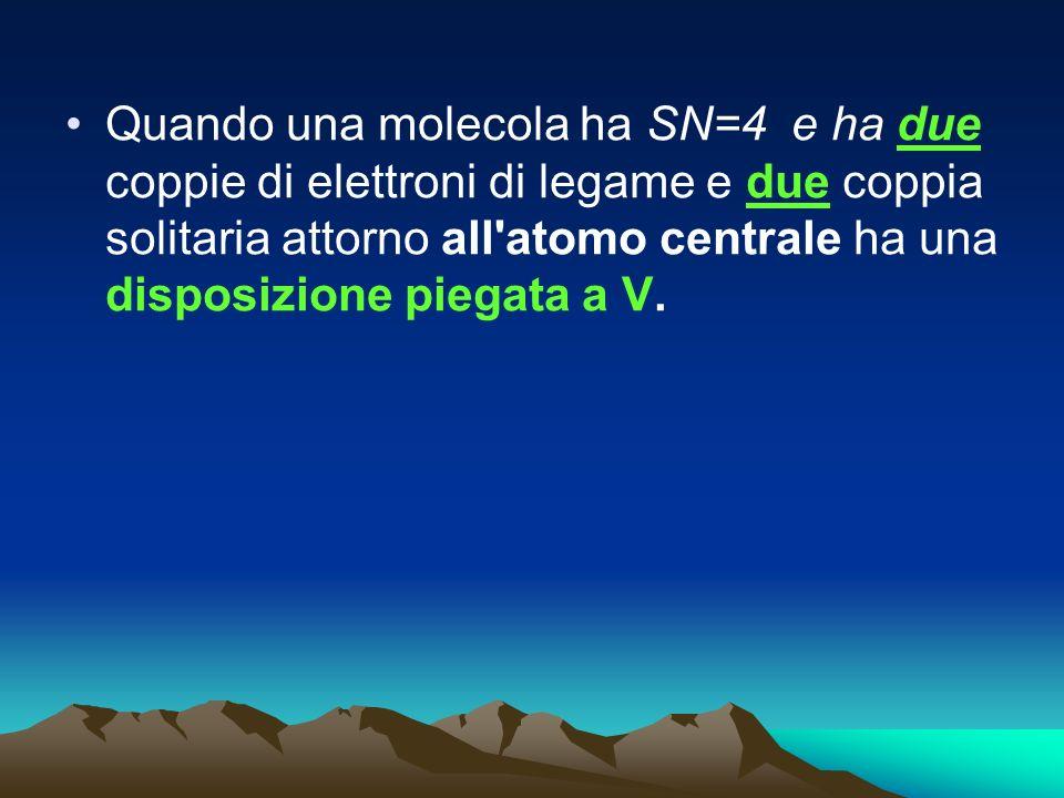 Quando una molecola ha SN=4 e ha due coppie di elettroni di legame e due coppia solitaria attorno all'atomo centrale ha una disposizione piegata a V.V