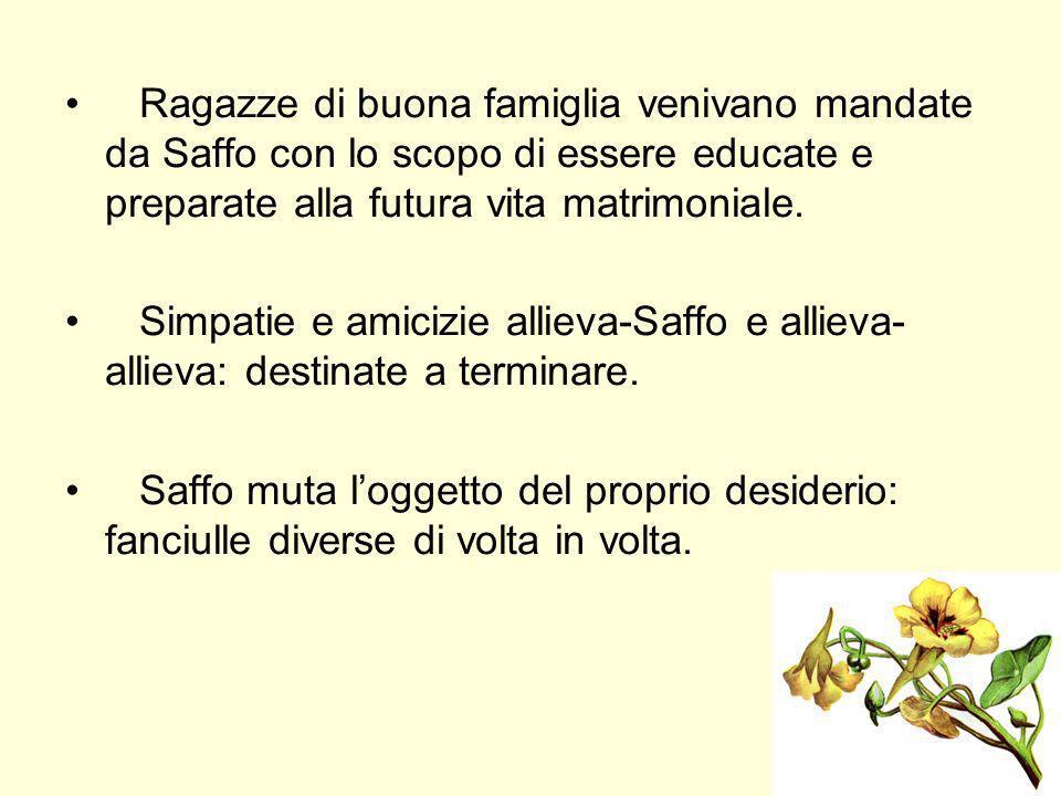 Ragazze di buona famiglia venivano mandate da Saffo con lo scopo di essere educate e preparate alla futura vita matrimoniale. Simpatie e amicizie alli