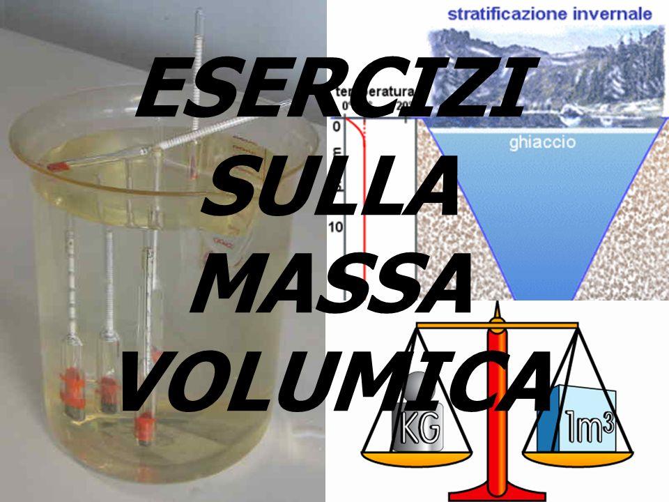 3 È più denso un liquido di massa 5 kg e volume 5,5 dm 3, oppure un altro di massa 7 g e con volume 8 cm 3 .
