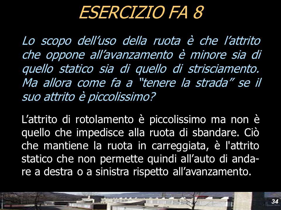 34 Lo scopo delluso della ruota è che lattrito che oppone allavanzamento è minore sia di quello statico sia di quello di strisciamento. Ma allora come